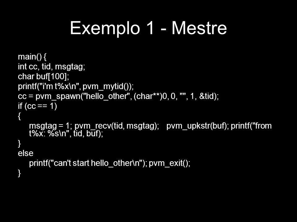 Exemplo 1 - Mestre main() { int cc, tid, msgtag; char buf[100];